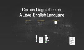 Corpus Linguistics for A Level English Language