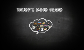 Trudy's Mood board