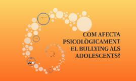 Copy of Copy of COM AFECTA PSICOLÒGICAMENT EL BULLYING ALS ADOLESCENTS