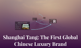 Shanghai Tang: The First Global Chinese Luxury Brand