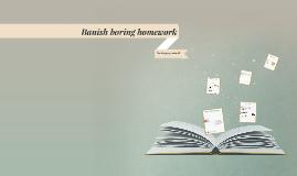 Banish boring homework