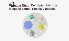 El Carpe Diem. Del tópico latino a la época actual. Poesía y