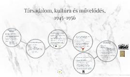 Társadalom, kultúra és művelődés,  1945-1956