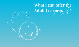 What I can offer Adult Learners