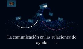 Copy of La comunicación en las relaciones de ayuda