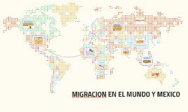 Copy of MIGRACION EN EL MUNDO Y MEXICO