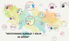 """Copy of """"Instituciones Globales y Salud en México"""""""