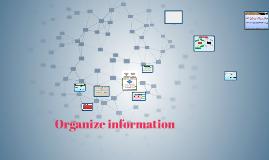 Organize information