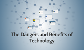 The Dangers and Benifits of Technology