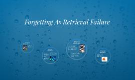 Forgetting As Retrieval Failure