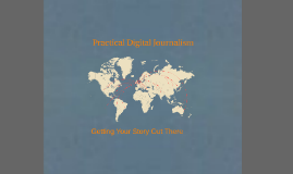 Getting Your Story Out There - Practical Digital Journalism