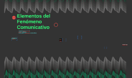 Elementos del Fenómeno Comunicativo