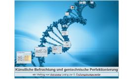 Künstliche Befruchtung und gentechnische Perfektionierung
