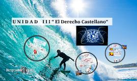"""U N I D A D    I I I """" El Derecho Castellano"""""""