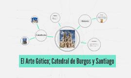 El Arte Gótico; Catedral de Burgos y Santiago
