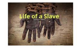 Life of a Slave