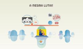 A MESMA LUTA!!