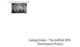 Going Global - The Suffolk MFL Enrichment Project