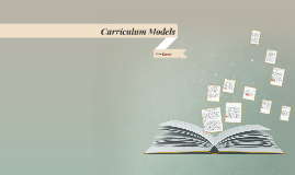 Copy of Curriculum Models
