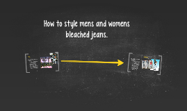 How to style mens and womens bleached jeans.