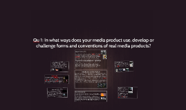 Qu 1: In what ways does your media product use, develop or c