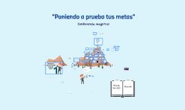 """Copy of """"Poniendo a prueba tus metas"""""""