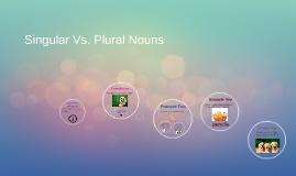 Copy of Copy of Singular Vs. Plural Nouns