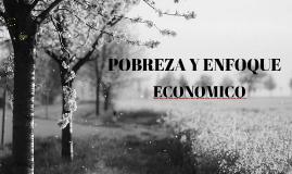 POBREZA Y ENFOQUE        ECONOMICO