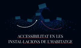 ACCESSIBILITAT EN LES INSTAL·LACIONS DE L'HABITATGE