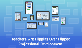 Teachers  Are Flipping Over Flipped Professional Development