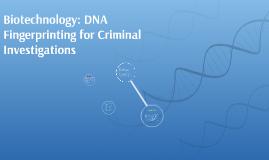 Copy of Biotechnology: DNA Fingerprinting for Criminal Investigation