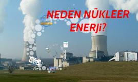 Copy of Copy of Copy of Neden Nükleer Enerji?