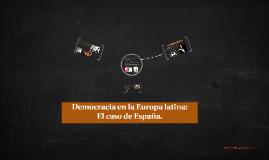 Copy of Democracia en la Europa latina: el caso de España.