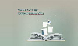 PROPUESTA DE UNIDAD DIDÁCTICA