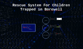 Rescue System For Children Trapped in Borewell