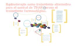 Copy of Equinoterapia como tratamiento alternativo para el control de TDAH versus el tratamiento farmacológico.