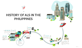 HISTORY OF ALS IN THE PHILIPPINES