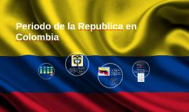 Copy of Periodo de la Republica en Colombia