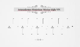 Antecedentes Históricos México Siglo XIX