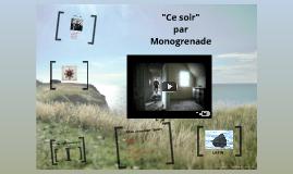 """Ce Soir"" par Monogrenade"