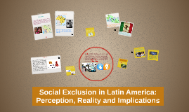 Social Exclusion in Latin America: Perception, Reality and I