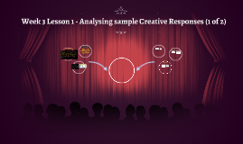 Week 3 Lesson 1 - Analysing sample Creative Responses (1 of 2)
