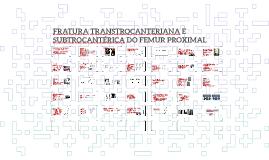 FRATURA TRANSTROCANTERIANA E SUBTROCANTÉRICA DO FEMUR PROXIM