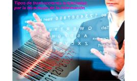 Tipos de transacciones propiciadas por la tecnología de la i
