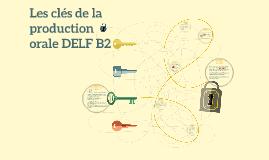 Les clés de la production orale DELF B2