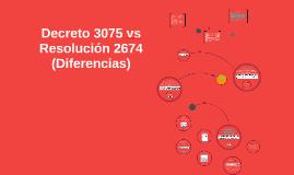 Copy of Decreto 3075 vs Resolucion 2674