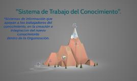 """""""Sistema de Trabajo del Conocimiento""""."""