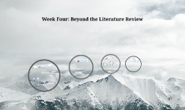 Week Four: Beyond the Literature Review