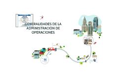 Copy of GENERALIDADES DE LA ADMINISTRACIÓN DE OPERACIONES