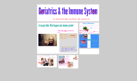 Copy of Geriatrics & the Immune Sysem